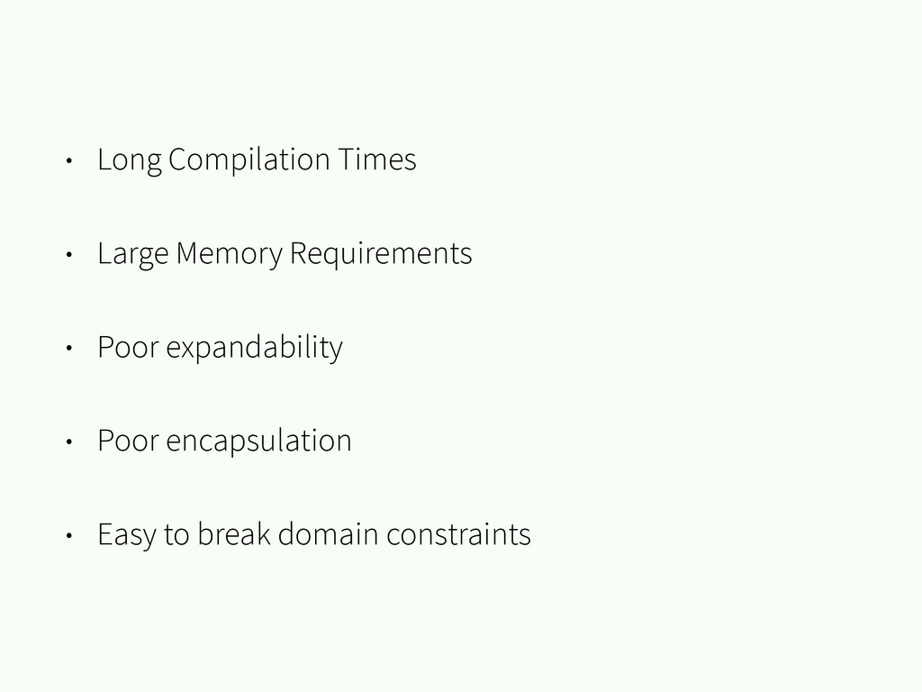 • Long Compilation Times • Large Memory Require...