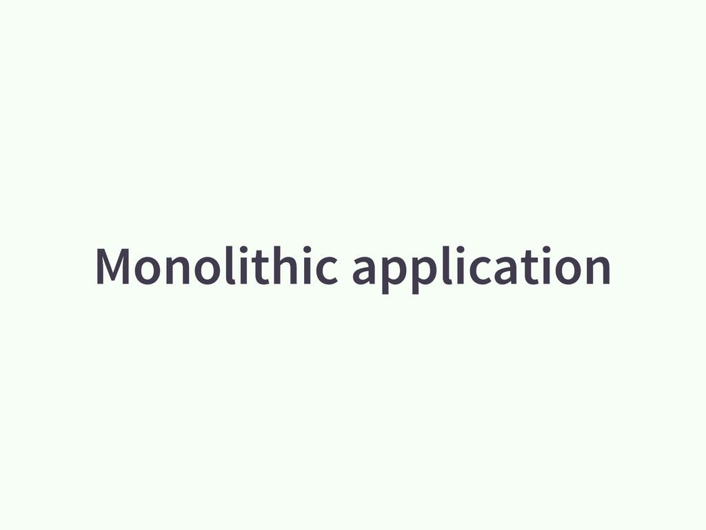 Monolithic application