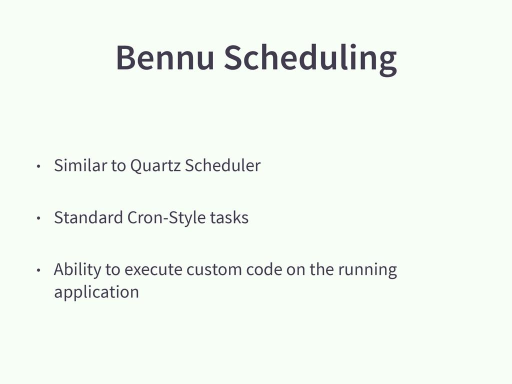 Bennu Scheduling • Similar to Quartz Scheduler ...