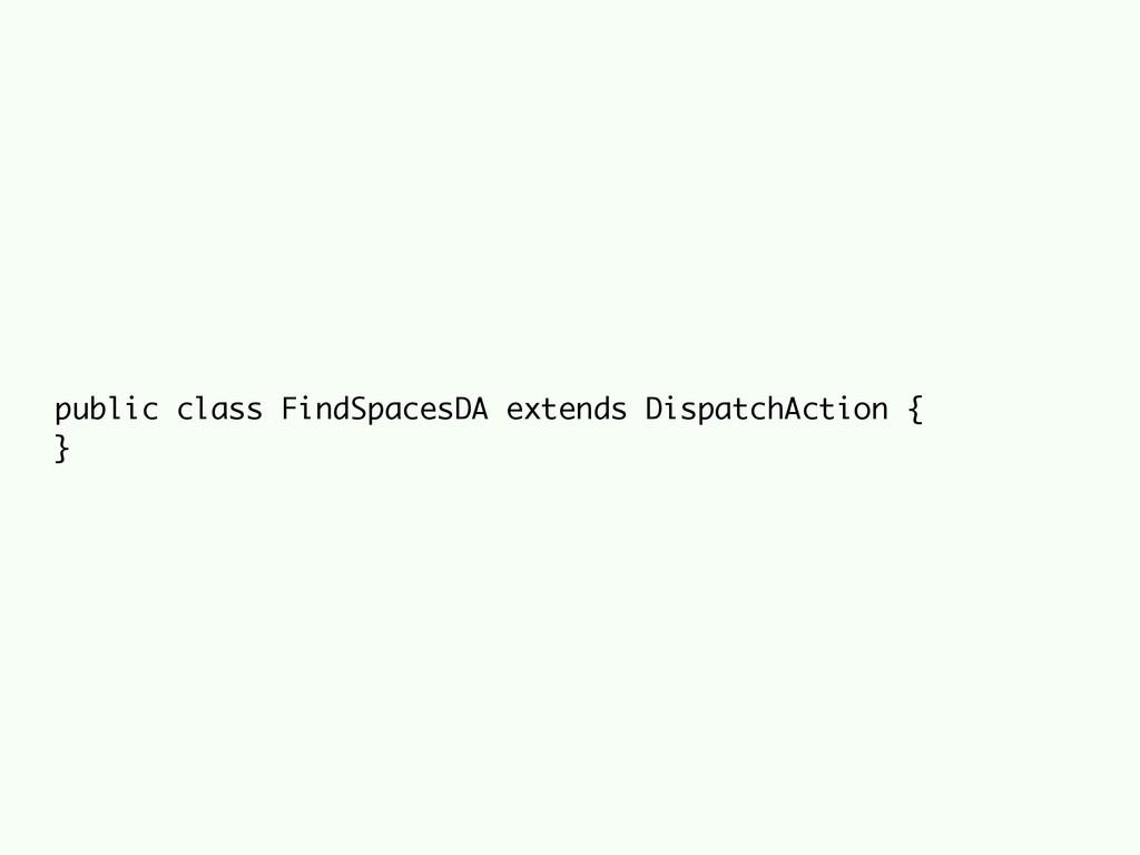 public class FindSpacesDA extends DispatchActio...