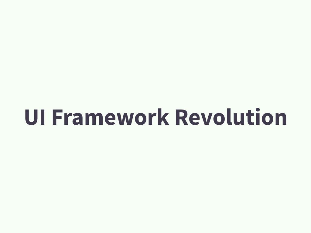 UI Framework Revolution