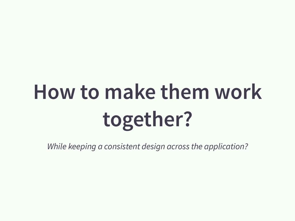How to make them work together? While keeping a...