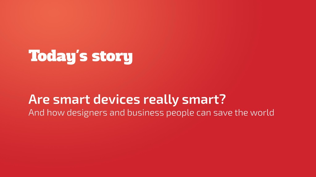 Are smart devices really smart?  And how desig...