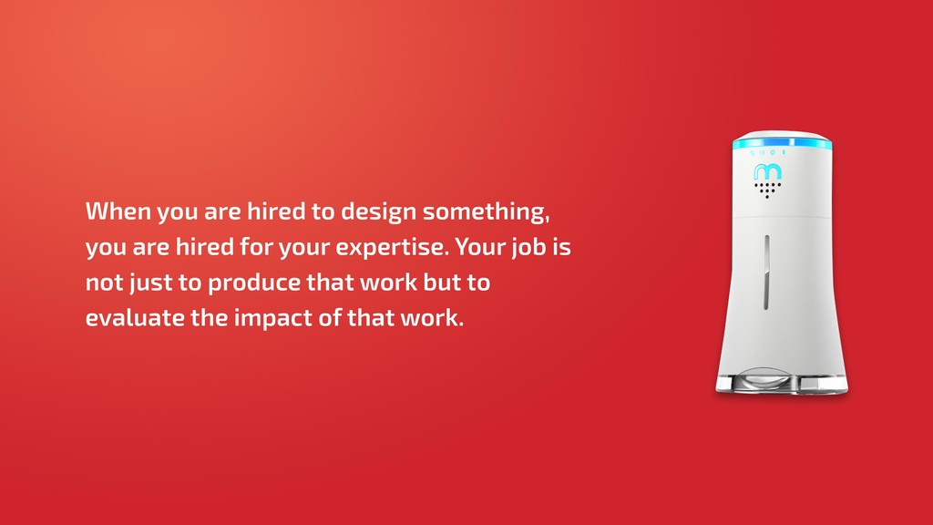 When you are hired to design something, you are...