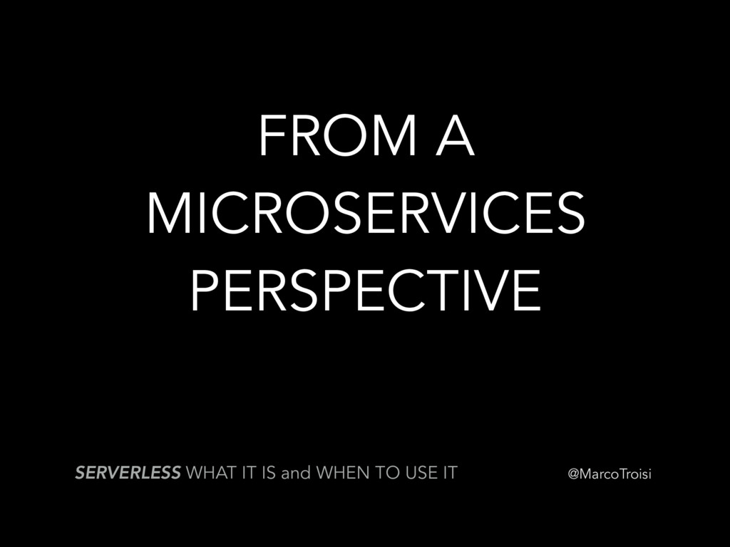 @MarcoTroisi FROM A MICROSERVICES PERSPECTIVE S...