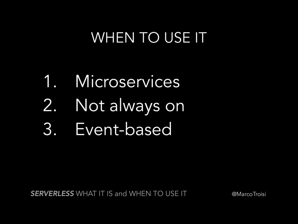 @MarcoTroisi WHEN TO USE IT SERVERLESS WHAT IT ...