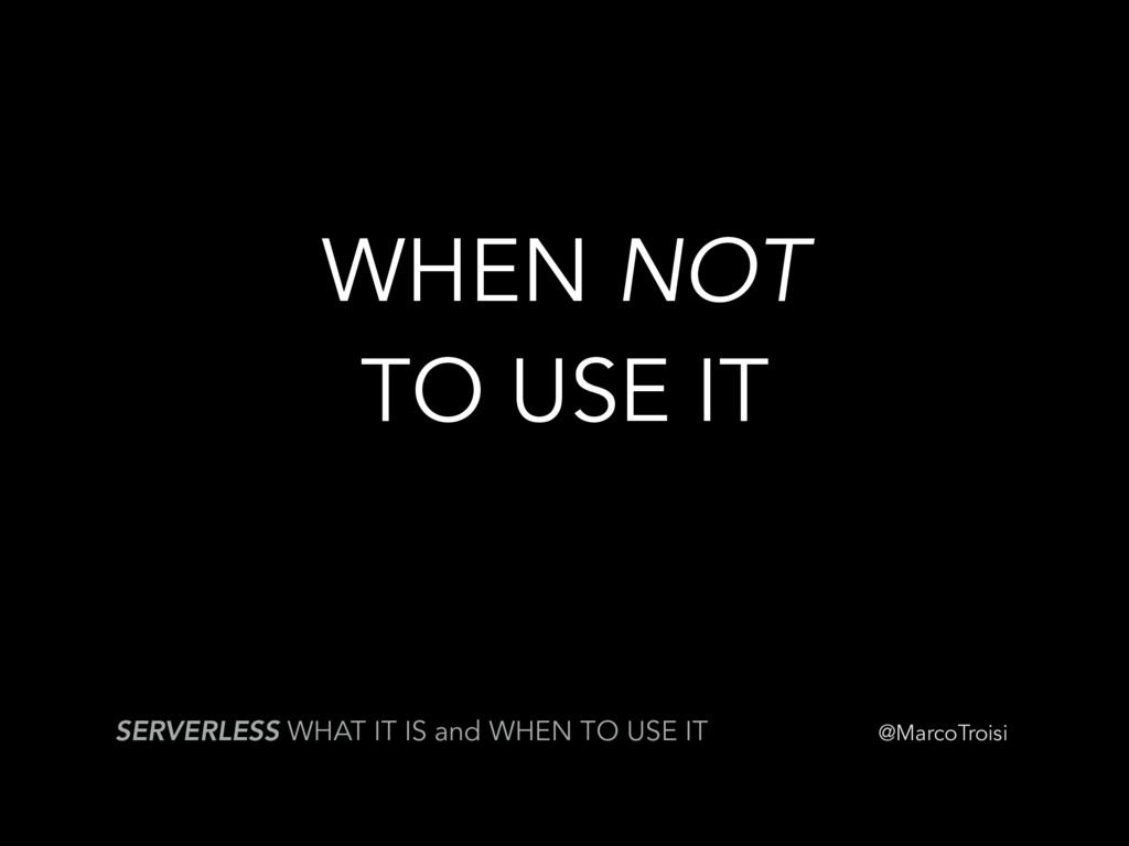 @MarcoTroisi WHEN NOT TO USE IT SERVERLESS WHAT...