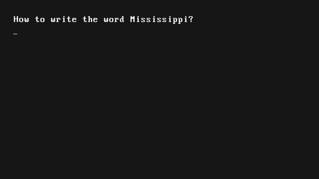 How to write the word Mississippi?