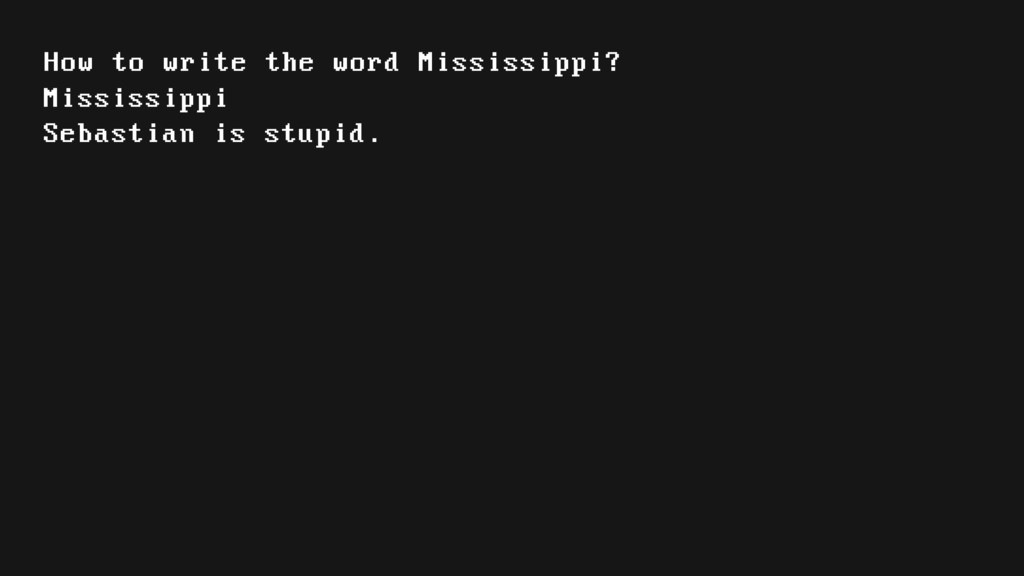 Mississippi Sebastian is stupid. How to write t...