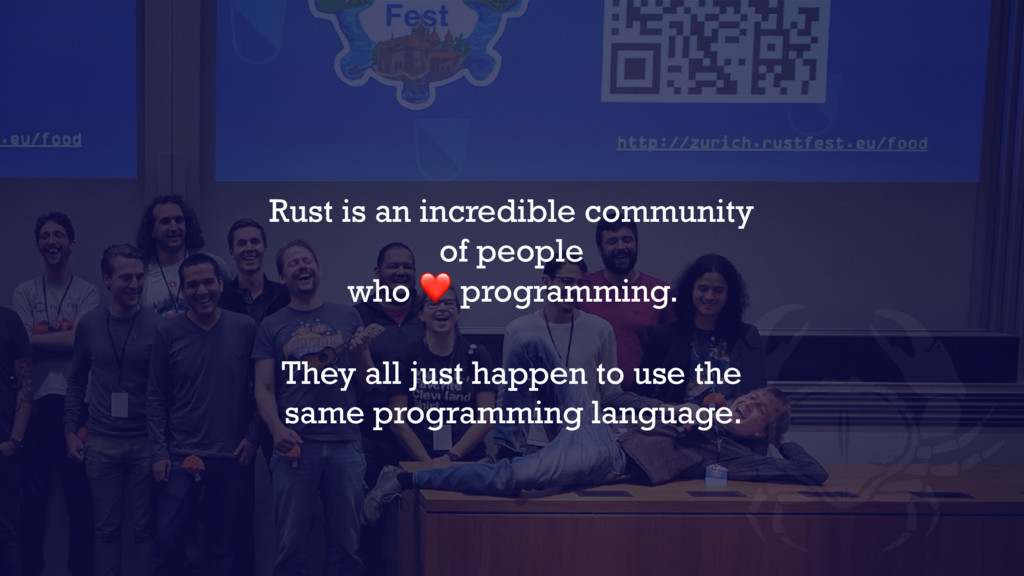 Rust is an incredible community of people who ❤...