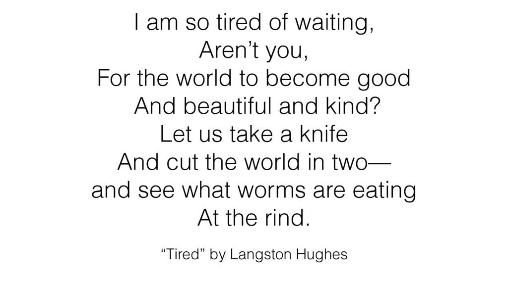 """""""Tired"""" by Langston Hughes I am so tired of wai..."""
