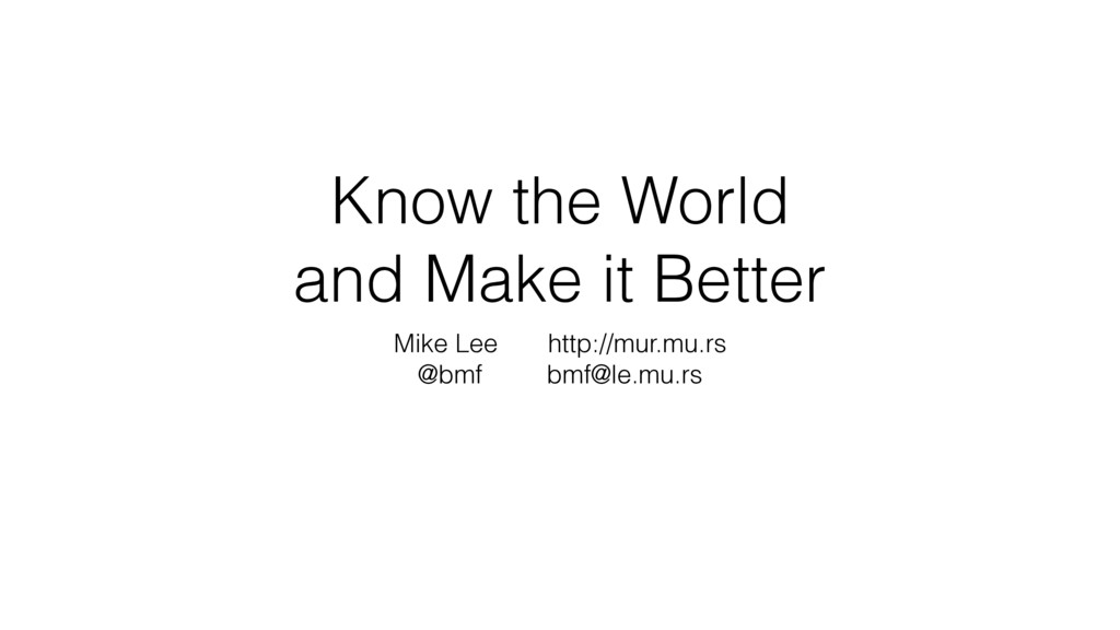 Know the World and Make it Better Mike Lee http...