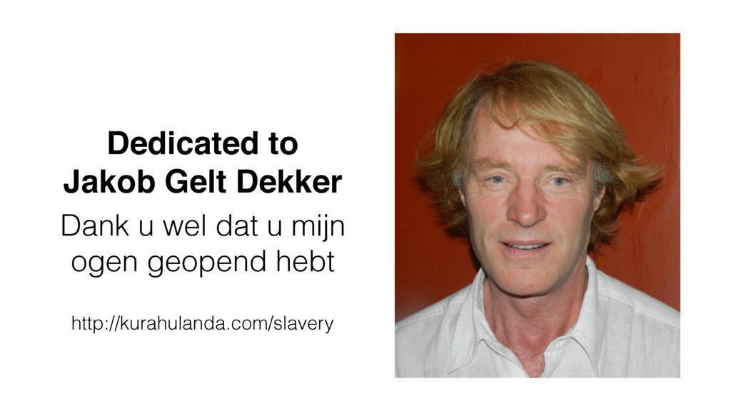 Dedicated to Jakob Gelt Dekker Dank u wel dat u...