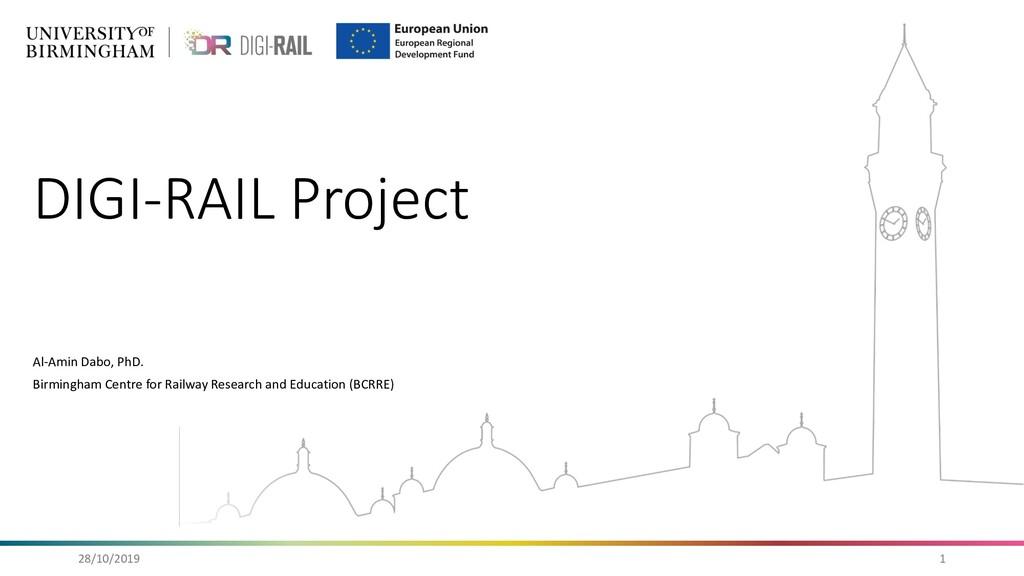 DIGI-RAIL Project Al-Amin Dabo, PhD. Birmingham...