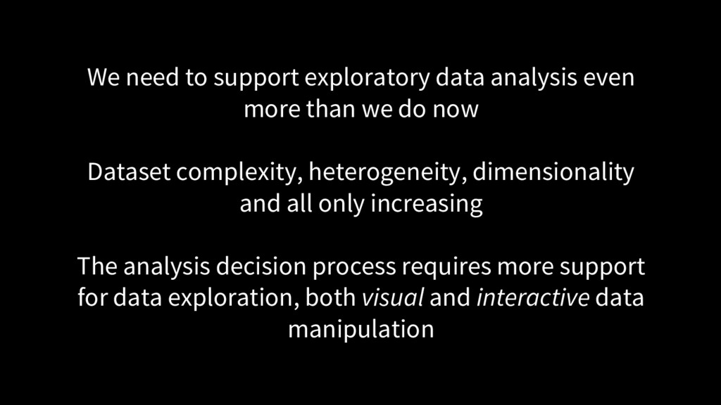 We need to support exploratory data analysis ev...