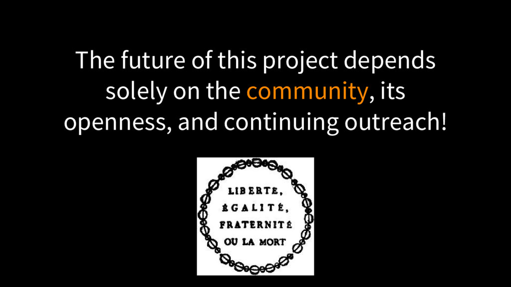 The future of this project depends solely on th...