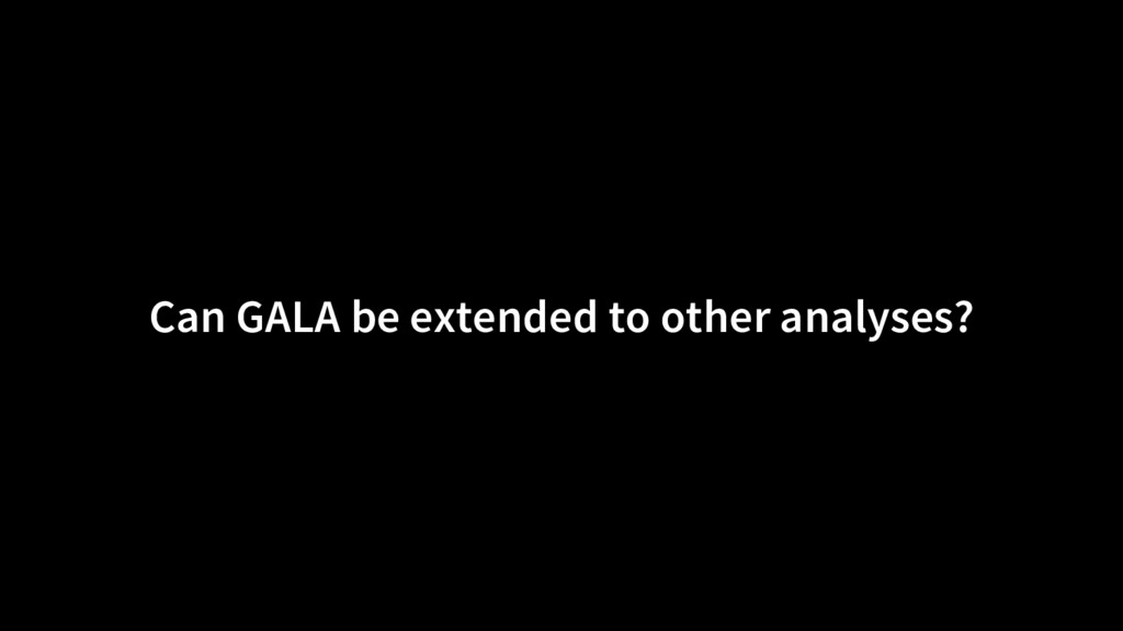 Can GALA be extended to other analyses?