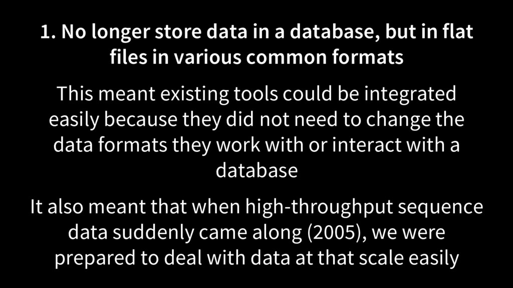1. No longer store data in a database, but in f...