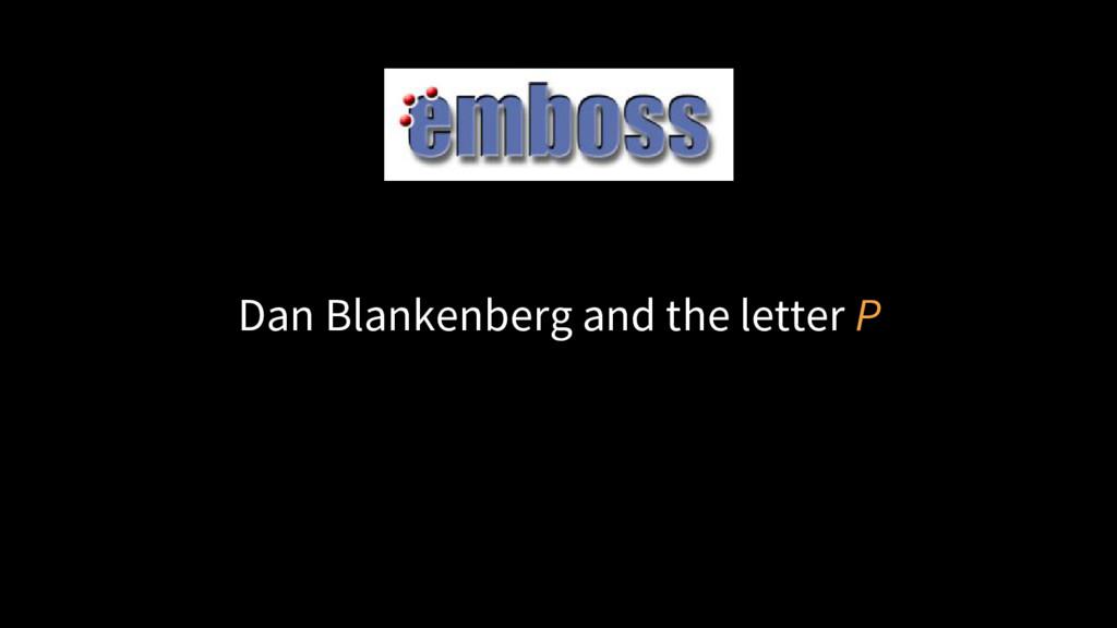 Dan Blankenberg and the letter P