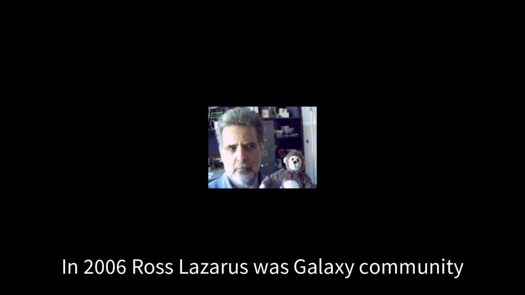 In 2006 Ross Lazarus was Galaxy community