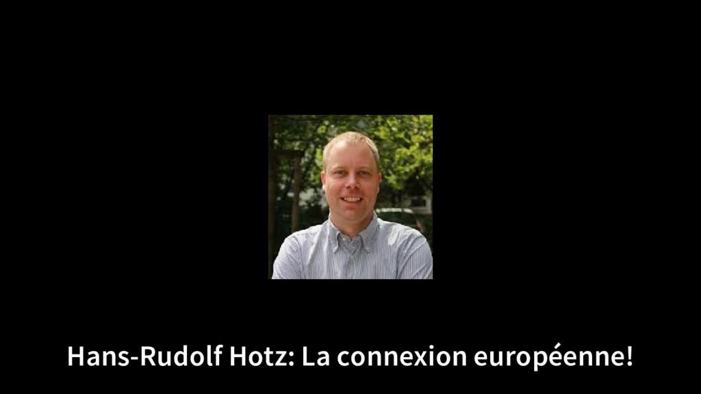 Hans-Rudolf Hotz: La connexion européenne!