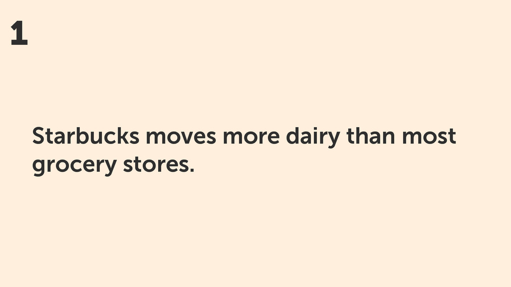 1 Starbucks moves more dairy than most grocery ...