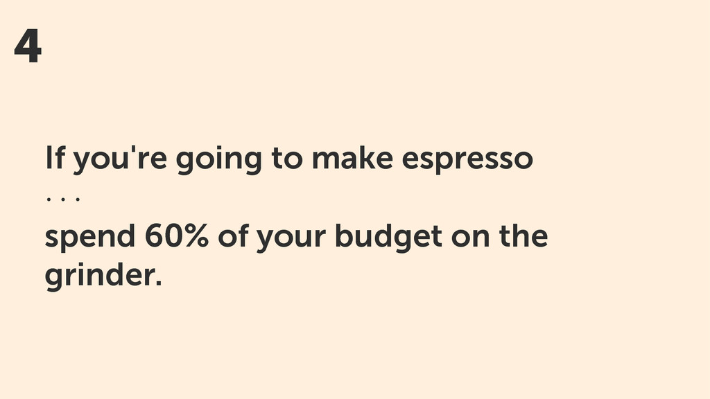 4 If you're going to make espresso · · · spend ...