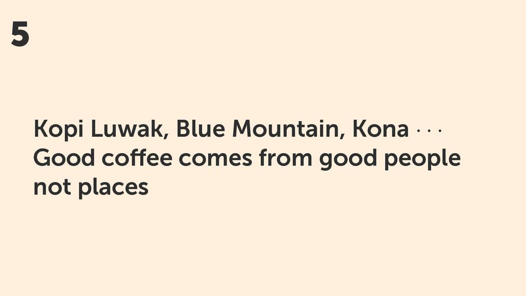5 Kopi Luwak, Blue Mountain, Kona · · · Good co...