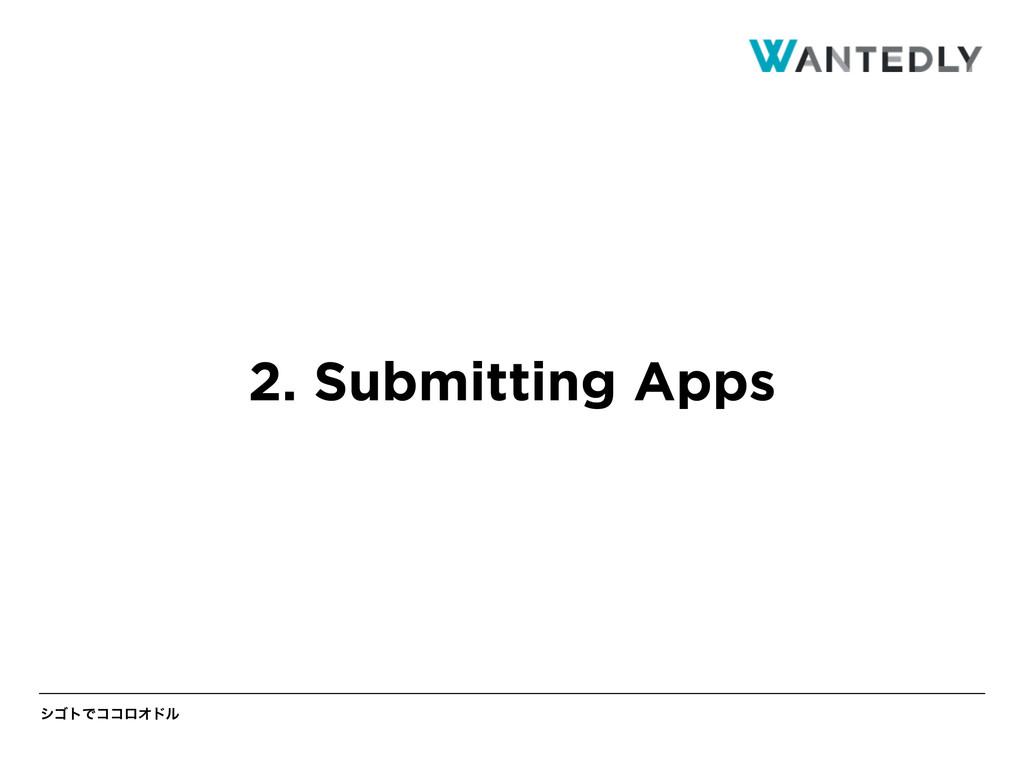 γΰτͰίίϩΦυϧ 2. Submitting Apps