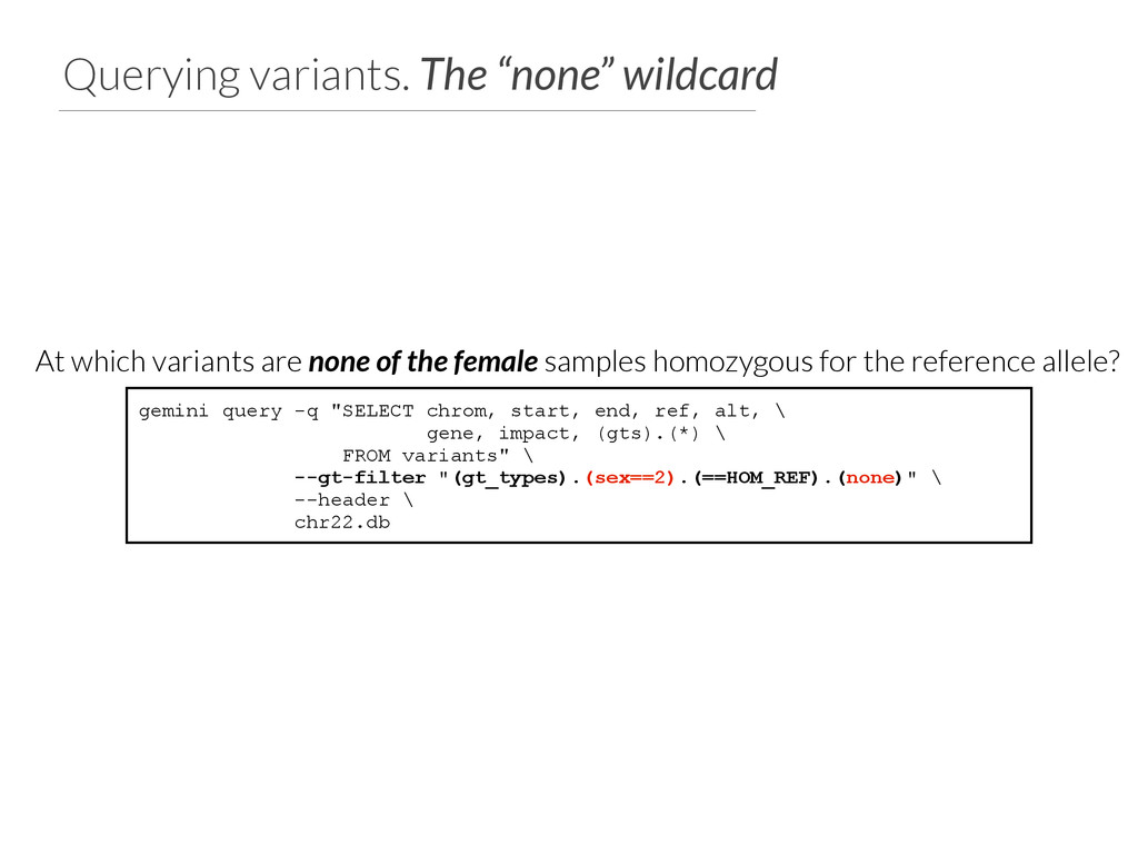 """Querying variants. The """"none"""" wildcard gemini q..."""