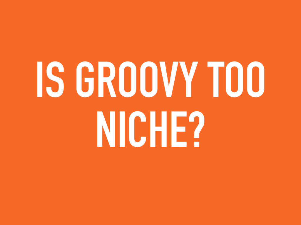 IS GROOVY TOO NICHE?