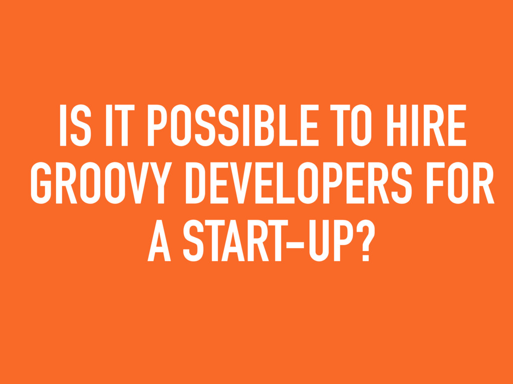 IS IT POSSIBLE TO HIRE GROOVY DEVELOPERS FOR A ...