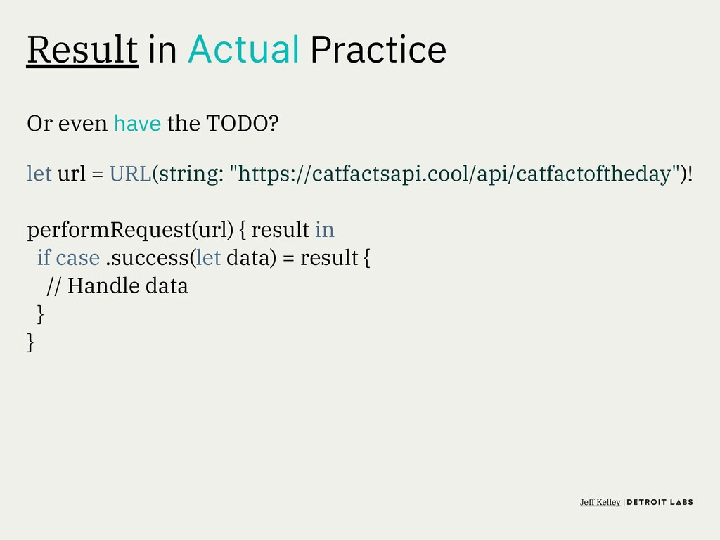 Result in Actual Practice Or even have the TODO...