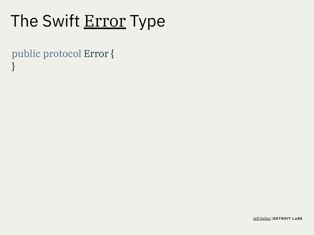 The Swift Error Type public protocol Error { } ...