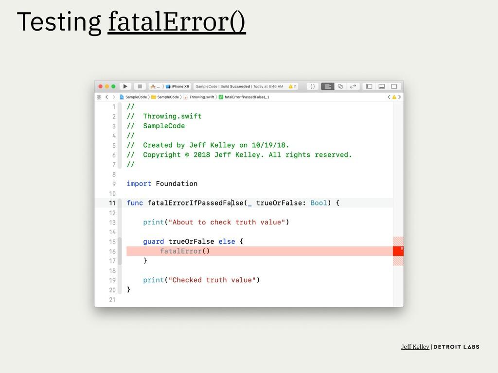 Testing fatalError() Jeff Kelley |