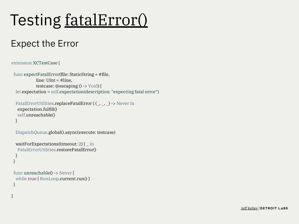 Testing fatalError() Expect the Error extension...