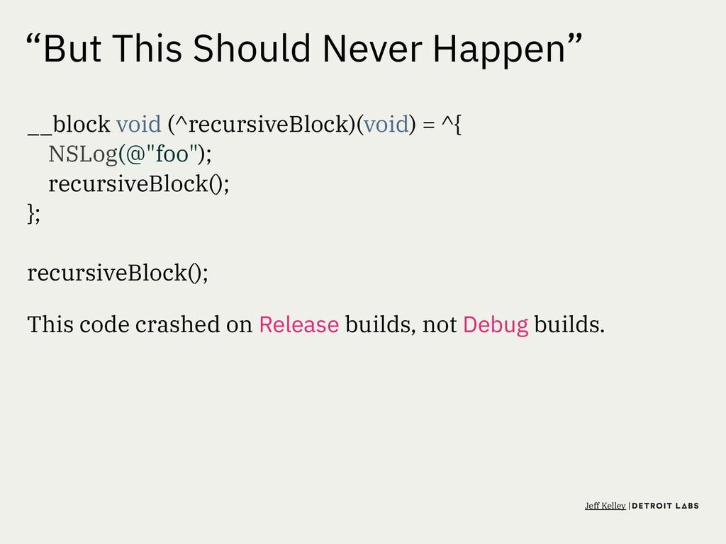 """But This Should Never Happen"" __block void (^r..."