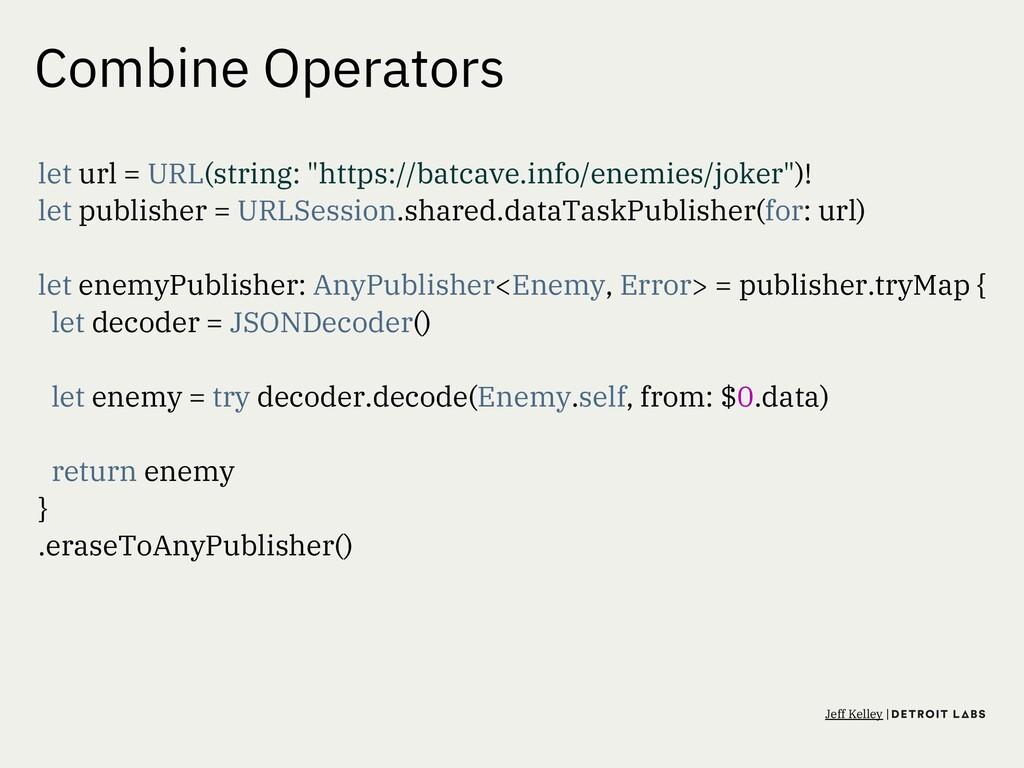 """Combine Operators let url = URL(string: """"https:..."""