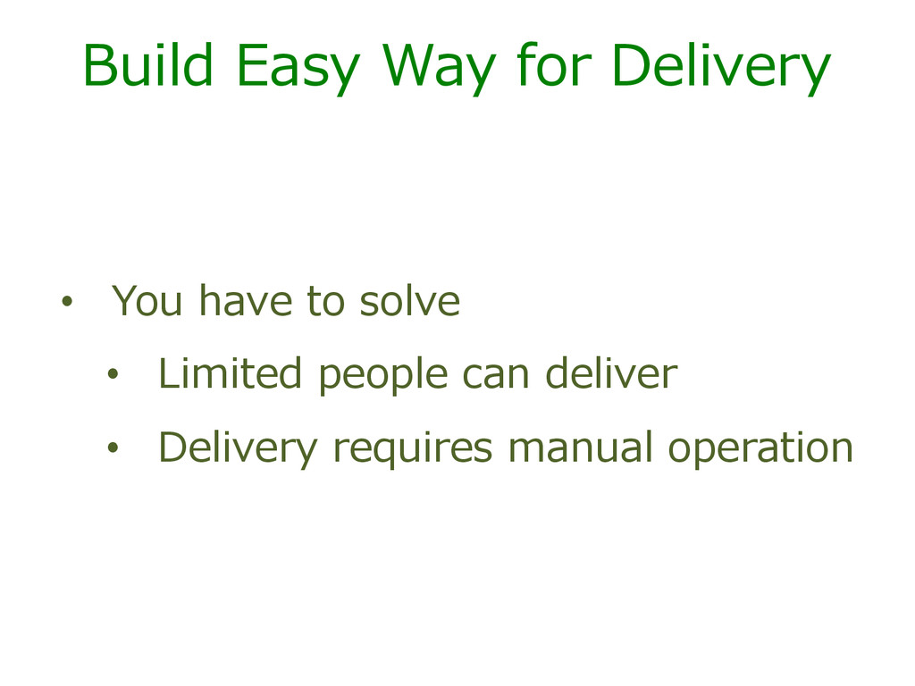 Build  Easy  Way  for  Delivery •  You  have  t...