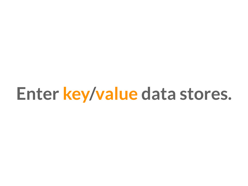 Enter key/value data stores.