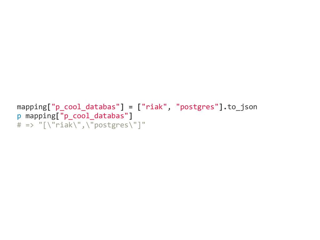 "mapping[""p_cool_databas""] = [""riak"", ""postgr..."