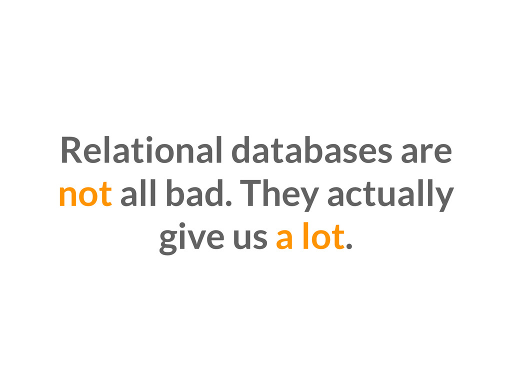 Relational databases are not all bad. They actu...