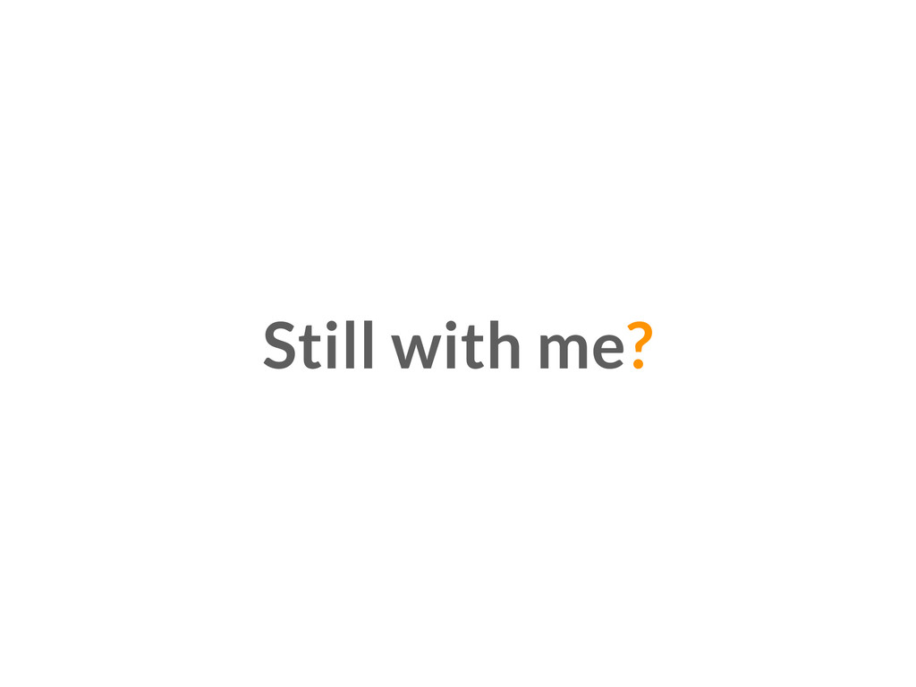 Still with me?