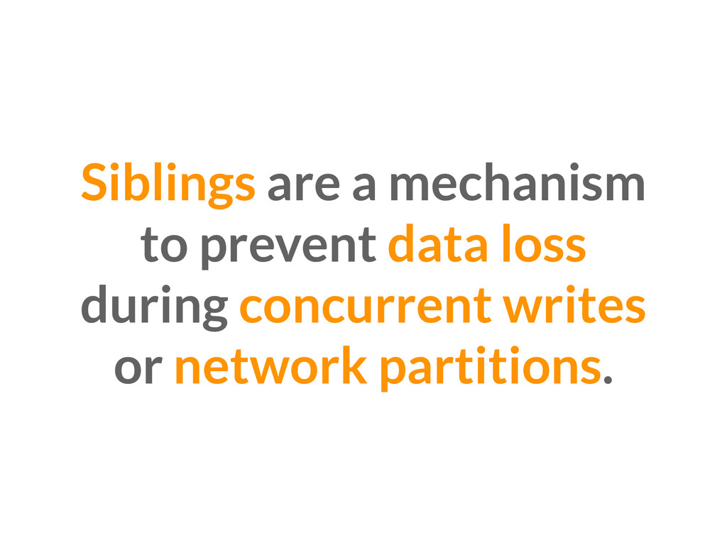 Siblings are a mechanism to prevent data loss d...