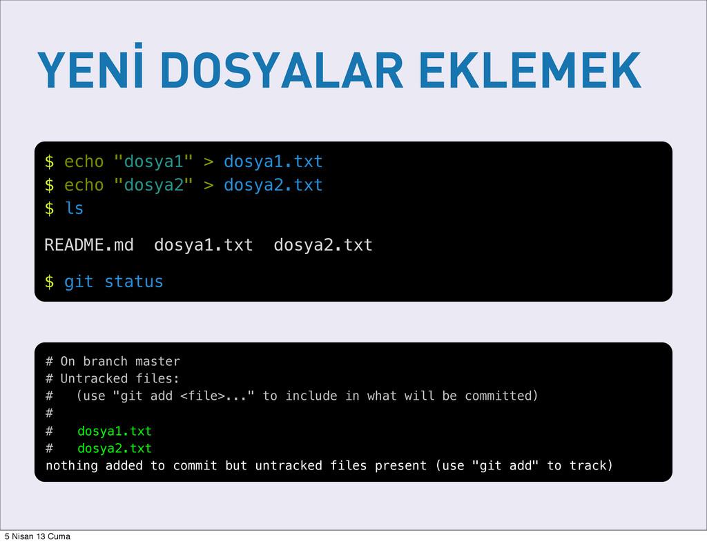 """YENİ DOSYALAR EKLEMEK $ echo """"dosya1"""" > dosya1...."""