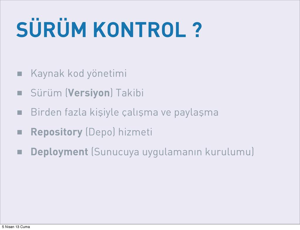 SÜRÜM KONTROL ? ■ Kaynak kod yönetimi ■ Sürüm (...