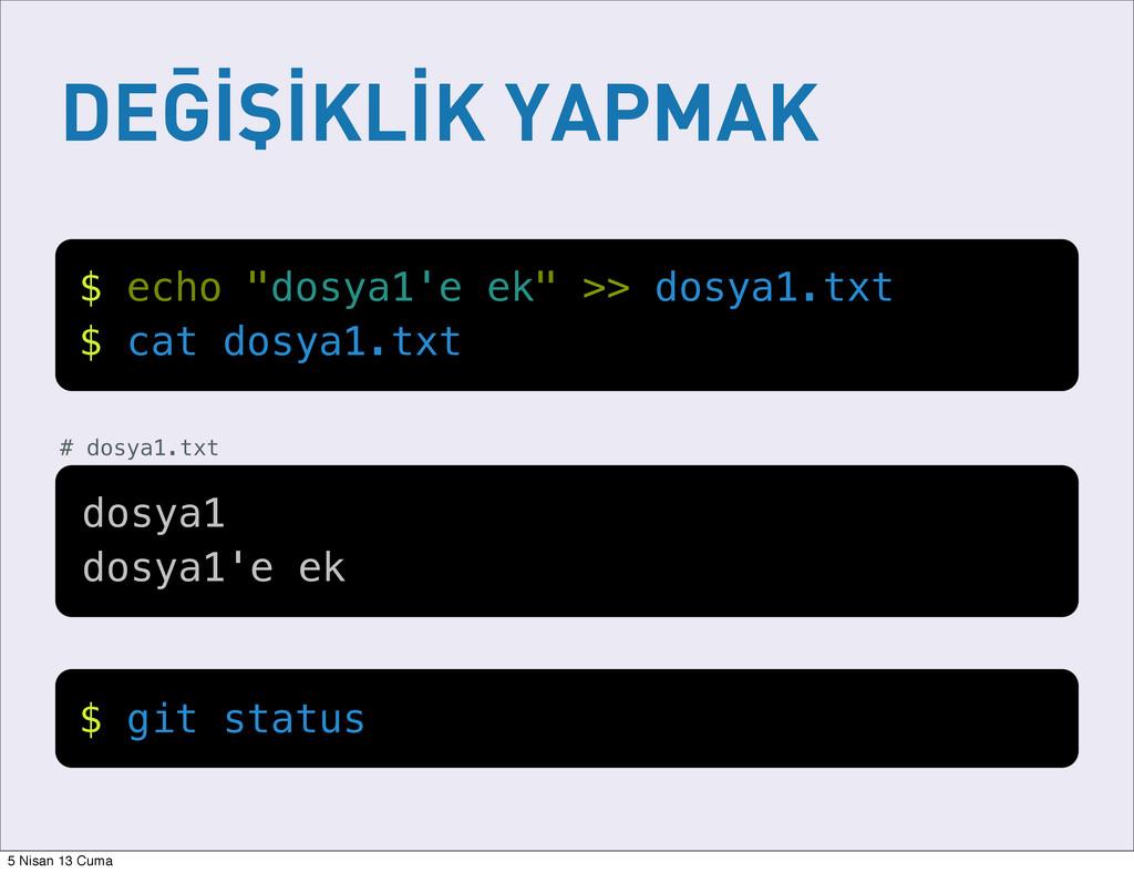 """DEĞİŞİKLİK YAPMAK $ echo """"dosya1'e ek"""" >> dosya..."""