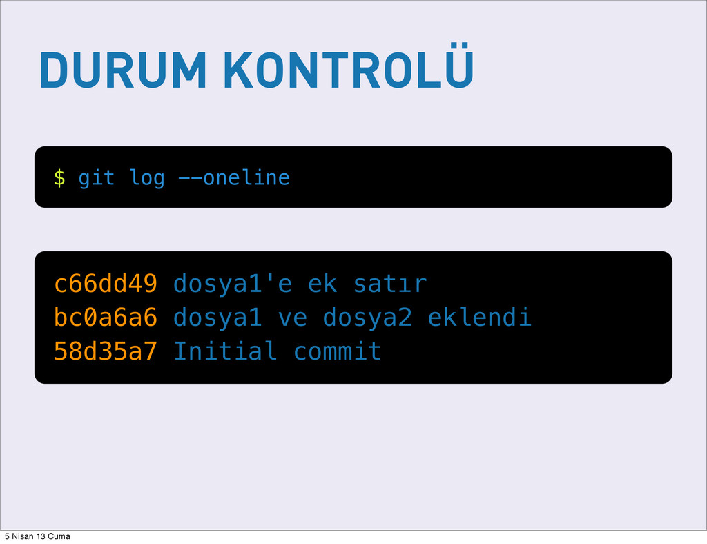 DURUM KONTROLÜ $ git log --oneline c66dd49 dosy...