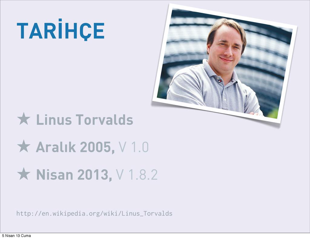 TARİHÇE ★ Linus Torvalds ★ Aralık 2005, V 1.0 ★...