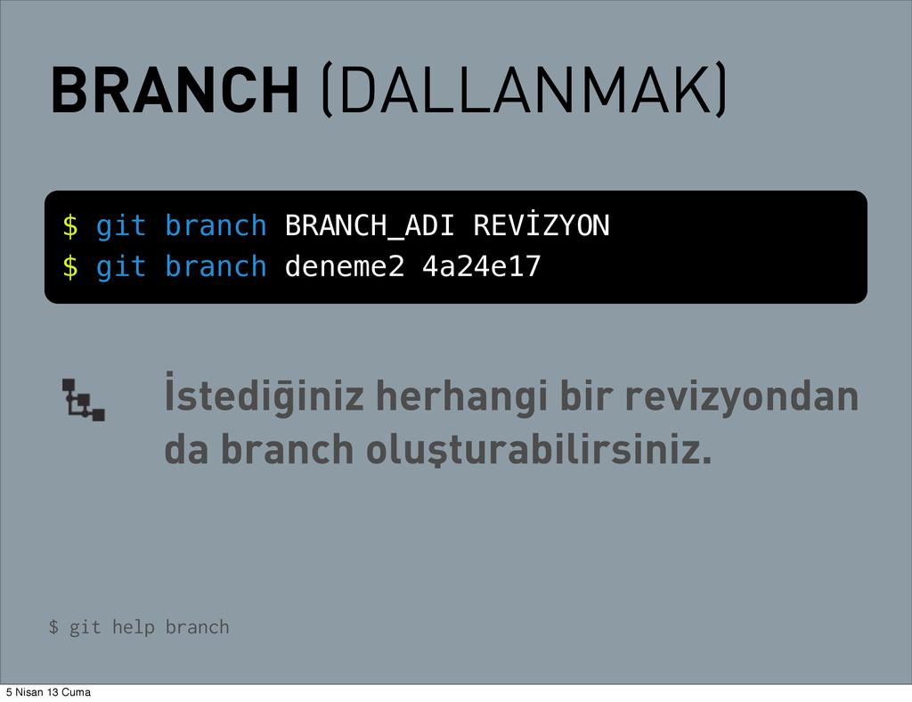 BRANCH (DALLANMAK) $ git branch BRANCH_ADI REVİ...